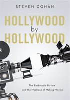 Hollywood by Hollywood - The Backstudio Picture and the Mystique of Making Movies (Cohan Steven (Professor Emeritus of Film Syracuse University))(Paperback / softback)