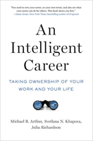Intelligent Career - Taking Ownership of Your Work and Your Life (Arthur Michael B. (Professor of Management Suffolk University))(Paperback)