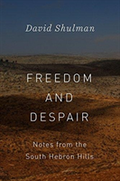 Freedom and Despair - Notes from the South Hebron Hills (Shulman David)(Paperback / softback)