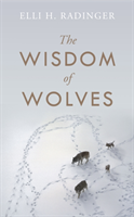 Wisdom of Wolves - Understand How Wolves Can Teach Us To Be More Human (Radinger Elli H.)(Pevná vazba)