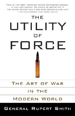 The Utility of Force: The Art of War in the Modern World (Smith Rupert)(Paperback)