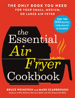Essential Air Fryer Cookbook - The Only Book You Need for Your Small, Medium, or Large Air Fryer (Weinstein Bruce)(Paperback / softback)