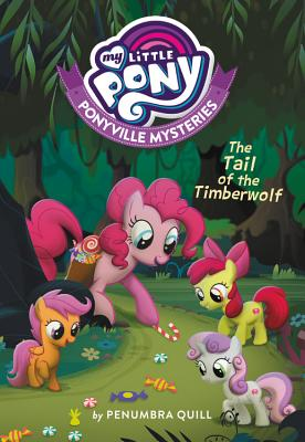 My Little Pony: Ponyville Mysteries: Tail of the Timberwolf (Quill Penumbra)(Paperback)