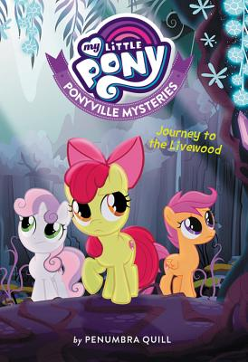 My Little Pony: Ponyville Mysteries: Journey to the Livewood (Quill Penumbra)(Paperback)