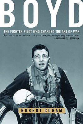 Boyd: The Fighter Pilot Who Changed the Art of War (Coram Robert)(Paperback)