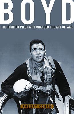 Boyd: The Fighter Pilot Who Changed the Art of War (Coram Robert)(Pevná vazba)