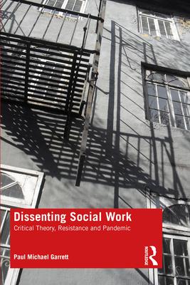 Dissenting Social Work - Critical Theory, Resistance and Pandemic (Garrett Paul Michael)(Paperback / softback)