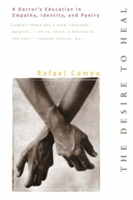 Desire to Heal: A Doctor's Education in Empathy, Identity, & Poetry (Campo Rafael)(Paperback)