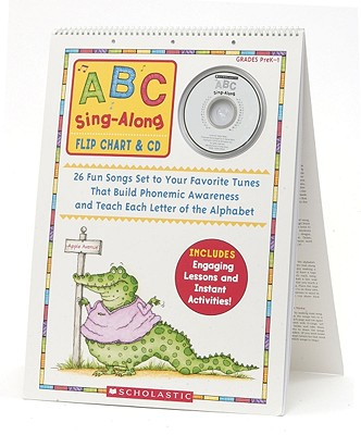 ABC Sing-Along Flip Chart: 26 Fun Songs Set to Your Favorite Tunes That Build Phonemic Awareness and