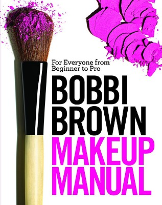 Bobbi Brown Makeup Manual: For Everyone from Beginner to Pro (Brown Bobbi)(Pevná vazba)