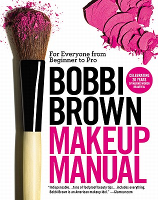 Bobbi Brown Makeup Manual: For Everyone from Beginner to Pro (Brown Bobbi)(Paperback)