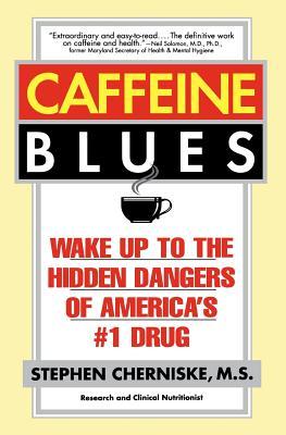 Caffeine Blues: Wake Up to the Hidden Dangers of America's #1 Drug (Cherniske Stephen)(Paperback)