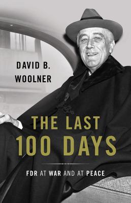 Last 100 Days - FDR at War and at Peace (Woolner David B.)(Pevná vazba)