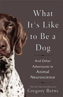 What It's Like to Be a Dog: And Other Adventures in Animal Neuroscience (Berns Gregory)(Pevná vazba)