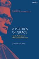 Politics of Grace - Hope for Redemption in a Post-Christendom Context (Alpers Christiane (Catholic University of Eichstatt-Ingolstadt Germany))(Pevná vazba)
