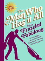 From Frazzled to Fabulous - How to Juggle a Successful Career, Fatherhood, 'Me-Time' and Looking Good (Man Who Has It All)(Pevná vazba)