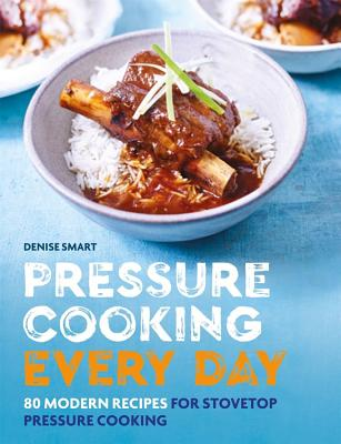 Pressure Cooking Every Day - 80 modern recipes for stovetop pressure cooking (Smart Denise)(Paperback / softback)