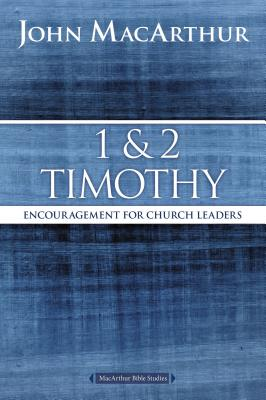 1 and 2 Timothy: Encouragement for Church Leaders (MacArthur John F.)(Paperback)