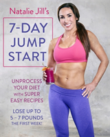 Natalie Jill's 7-Day Jump Start - Unprocess Your Diet with Super Easy Recipes. Lose Up to 5-7 Pounds the First Week! (Jill Natalie)(Paperback)