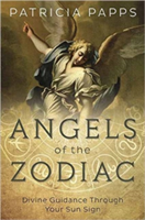 Angels of the Zodiac - Divine Guidance Through Your Sun Signs (Papps Patricia)(Paperback)
