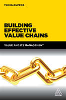 Building Effective Value Chains - Value and its Management (McGuffog Tom)(Paperback)