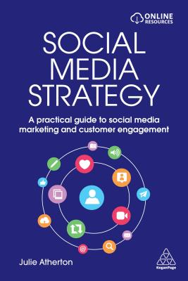 Social Media Strategy - A Practical Guide to Social Media Marketing and Customer Engagement (Atherto