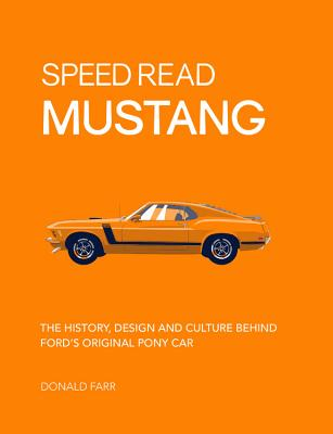 Speed Read Mustang - The History, Design and Culture Behind Ford's Original Pony Car (Farr Donald)(Paperback)