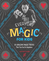 Everyday Magic for Kids - 30 Amazing Magic Tricks That You Can Do Anywhere (Flom Justin)(Paperback / softback)