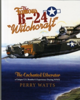 "Famous B-24 ""Witchcraft"" - The Enchanted Liberatoraa Unique U.S. Bomber's Experience During WWII (Wa"