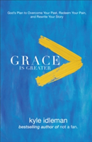 Grace Is Greater - God's Plan to Overcome Your Past, Redeem Your Pain, and Rewrite Your Story (Idleman Kyle)(Paperback / softback)