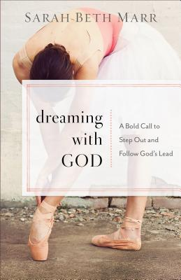 Dreaming with God: A Bold Call to Step Out and Follow God's Lead (Marr Sarah Beth)(Paperback)