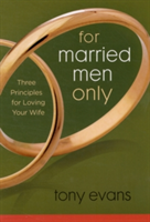 For Married Men Only: Three Principles for Loving Your Wife (Evans Tony)(Paperback)