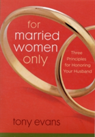 For Married Women Only: Three Principles for Honoring Your Husband (Evans Tony)(Paperback)