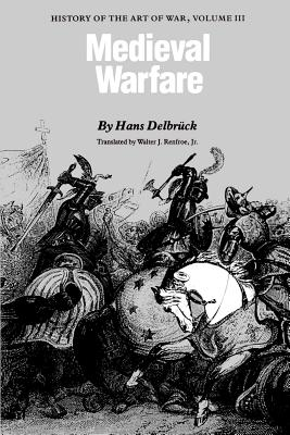 Medieval Warfare: History of the Art of War, Volume 3 (Delbruck Hans)(Paperback)