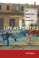 Life as Politics: How Ordinary People Change the Middle East (Bayat Asef)(Paperback)