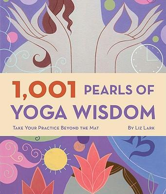 1,001 Pearls of Yoga Wisdom: Take Your Practice Beyond the Mat (Lark Liz)(Paperback)
