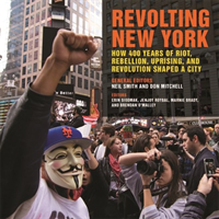 Revolting New York: How 400 Years of Riot, Rebellion, Uprising, and Revolution Shaped a City (Smith Neil)(Paperback)