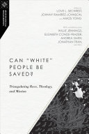 """Can """"white"""" People Be Saved? - Triangulating Race, Theology, and Mission(Paperback / softback)"""