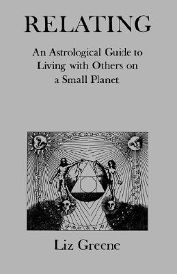 Relating: An Astrological Guide to Living with Others on a Small Planet (Greene Liz)(Paperback)