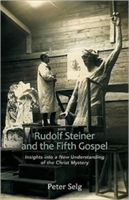 Rudolf Steiner and the Fifth Gospel - Insights into a New Understanding of the Christ Mystery (Selg Peter)(Paperback)