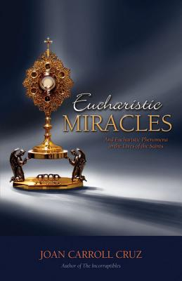 Eucharistic Miracles: And Eucharistic Phenomenon in the Lives of the Saints (Cruz Joan Carroll)(Paperback)