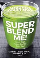 Super Blend Me! - The protein plan for people who want to get ... Super Lean! Super Healthy! Super Fast! ... but don't want to clean a juicer! (Vale Jason)(Paperback)