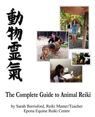 The Complete Guide to Animal Reiki: Animal Healing Using Reiki for Animals, Reiki for Dogs and Cats, Equine Reiki for Horses (Berrisford Sarah)(Paperback)