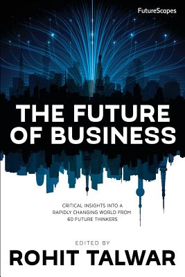 The Future of Business: Critical Insights Into a Rapidly Changing World from 60 Future Thinkers (Talwar Rohit)(Paperback)
