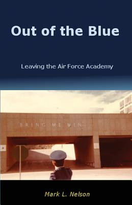 Out of the Blue: Leaving the Air Force Academy (Nelson Mark L.)(Paperback)