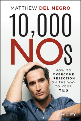 10,000 NOs - How to Overcome Rejection on the Way to Your YES (Del Negro Matthew)(Pevná vazba)