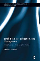 Small Business, Education, and Management - The Life and Times of John Bolton (Thomson Dr. Andrew BSc MB ChB MRCOG MD)(Paperback)