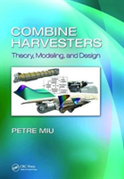 Combine Harvesters - Theory, Modeling, and Design (Miu Petre)(Paperback)