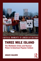 Three Mile Island - The Meltdown Crisis and Nuclear Power in American Popular Culture (Halden Grace (Birkbeck College University of London UK))(Paperback)