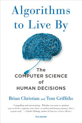Algorithms to Live by: The Computer Science of Human Decisions (Christian Brian)(Paperback)